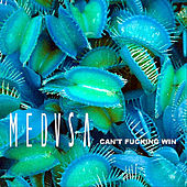 Can't Fucking Win by Medusa