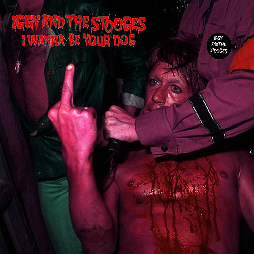 I Wanna Be Your Dog by The Stooges