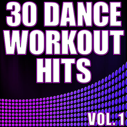 30 Dance Workout Hits Vol. 1 - Electro, House, Progressive Exercise & Aerobics Music by Various Artists