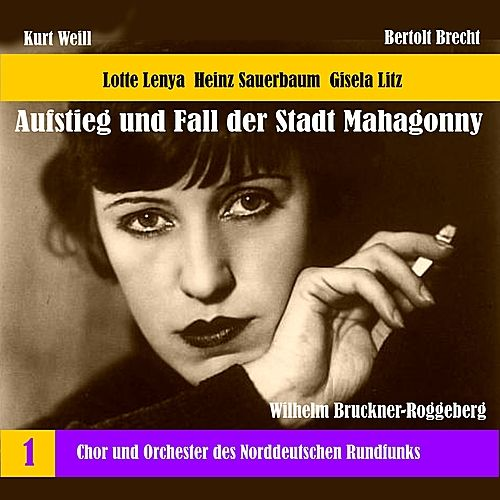 Weill: The Rise and Fall of the State of Mahagonny, Vol. 1 (1956) by Chor des Norddeutschen Rundfunks