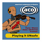 Playing It UNsafe by American Composers Orchestra