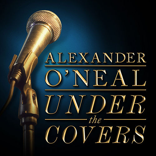 Alexander O'Neal - Under the Covers - EP by Alexander O'Neal