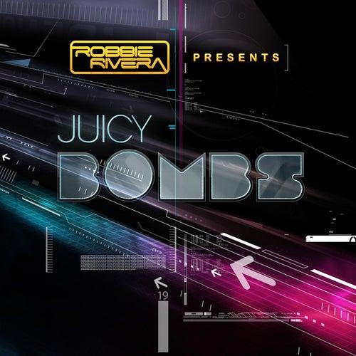 Robbie Rivera Presents Juicy Bombs by Various Artists
