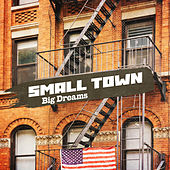 Small Town, Big Dreams by Various Artists