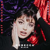 Self Sabotage / Closer by Rebecca Black