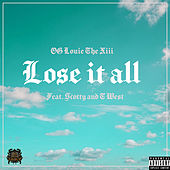Lose It All (feat. Scotty & T West) by OG Louie The XIII