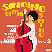 Singing With Swing Vol. 2 (Watch Out For These Jazz Loving Singers!) von Various Artists