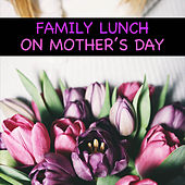 Family Lunch On Mother's Day by Various Artists