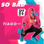 So Bad de Tiago pzk