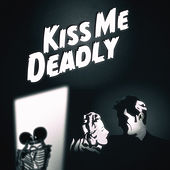 Kiss Me Deadly von Kiss Me Deadlys