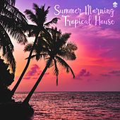Summer Morning Tropical House by Various Artists