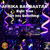 Right Time (Get into Something) by Afrika Bambaataa