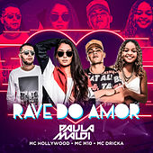 Rave do Amor (feat. Mc Hollywood, Mc M10 & Mc Dricka) (Remix) by DJ Paula Maldi