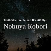 Truthfully, Freely, and Beautifully... by Nobuya  Kobori