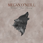 Devil You Know by Megan O'Neill