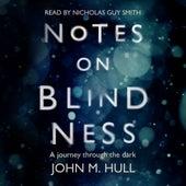 Notes on Blindness - A Journey Through the Dark (Unabridged) von John Hull