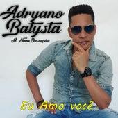 Eu Amo Você de Adryano Batysta A Nova Sensação