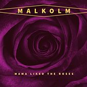 Mama Liked the Roses von Malkolm