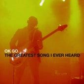 The Greatest Song I Ever Heard - Single by OK Go