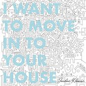 I Want To Move In To Your House by Jordan Klassen