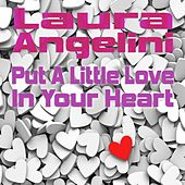 Put a Little Love in Your Heart by Laura Angelini