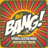 The Big Bang: Future & Electro House 2020 Hottest Tracks by Various Artists