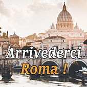 Arrivederci Roma ! di Various Artists
