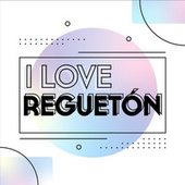 I love Regueton de Various Artists