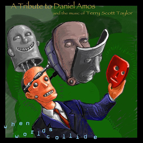 When Worlds Collide : A Tribute to Daniel Amos and the Music of Terry Scott Taylor by Various Artists