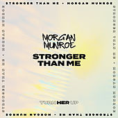 Stronger Than Me by Morgan Munroe