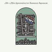 Me + Mine (Lamentations) by American Aquarium