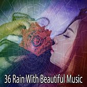 36 Rain with Beautiful Music by Rain Sounds and White Noise