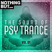 Nothing But... The Sound of Psy Trance, Vol. 01 by Various Artists