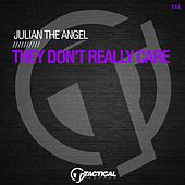 They Don't Really Care by Julian The Angel