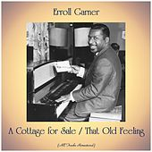 A Cottage for Sale / That Old Feeling (All Tracks Remastered) by Erroll Garner