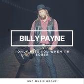 I Only Miss You When I'm Sober de Billy Payne