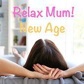 Relax Mum! New Age by Various Artists