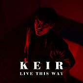 Live This Way by Keir