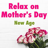 Relax on Mother's Day New Age by Various Artists