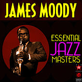Essential Jazz Masters by James Moody
