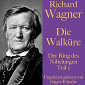 Richard Wagner: Die Walküre (Der Ring des Nibelungen - Teil 2) by Richard Wagner