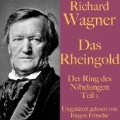 Richard Wagner: Das Rheingold (Der Ring des Nibelungen - Teil 1) von Richard Wagner