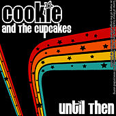 Until Then de Cookie and the Cupcakes