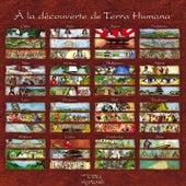À la découverte de terra humana by Shan Di, Kiran Murti, Taisei Iwasaki, Jaya Satria, Tsering Tobgyal, Anh Hung, Juan Deloro, Chin Chakrit, Aung Win, Imade Saputra, Wira Surya