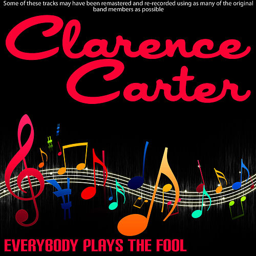 Everybody Plays The Fool by Clarence Carter
