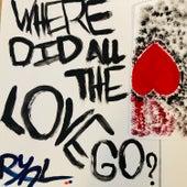 Where Did All the Love Go de Ryal