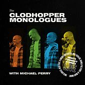 The Clodhopper Monologues by Michael Perry