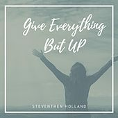 Give Everything but Up by Steventhen Holland