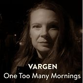 One Too Many Mornings de Vargen