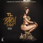 Bitch IDGAF by TL